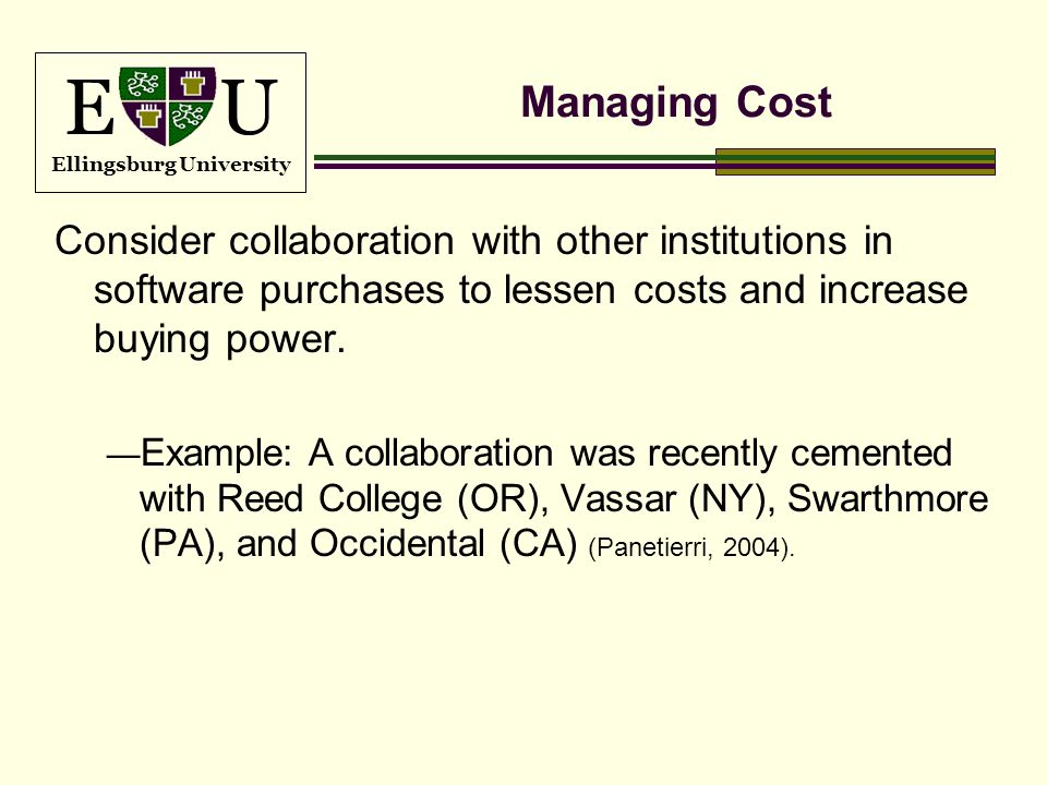 E U Ellingsburg University Managing Cost Consider collaboration with other institutions in software purchases to lessen costs and increase buying powe