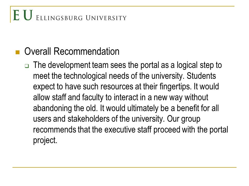 Overall Recommendation The development team sees the portal as a logical step to meet the technological needs of the university.