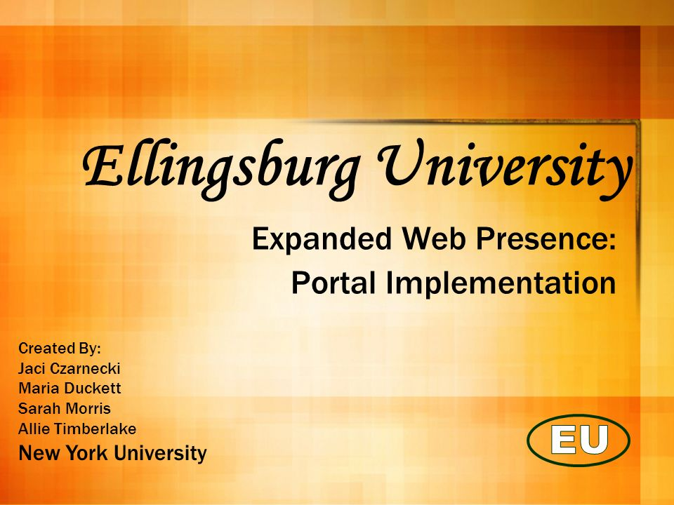 Expanded Web Presence Ellingsburg University plans to upgrade their university website to create a sleek new interface for the university population.