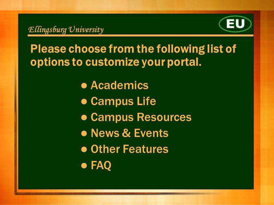 Ellingsburg University Please choose from the following list of options to customize your portal.