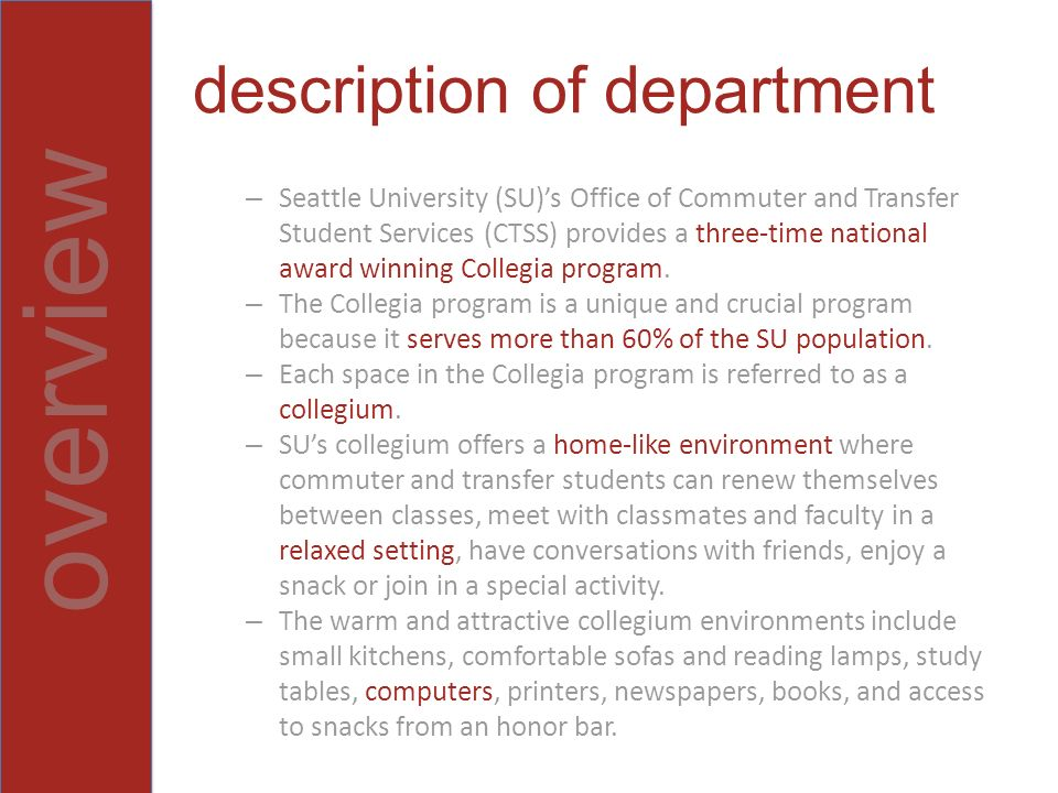 overview description of department – Seattle University (SU)s Office of Commuter and Transfer Student Services (CTSS) provides a three-time national award winning Collegia program.