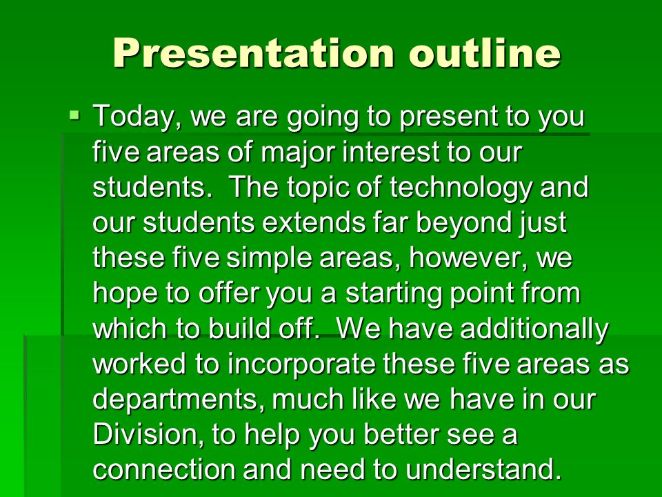Presentation outline Today, we are going to present to you five areas of major interest to our students.