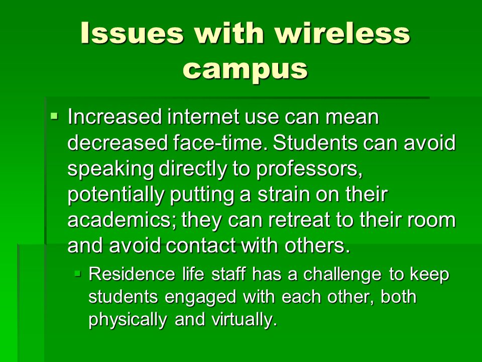 Issues with wireless campus Increased internet use can mean decreased face-time.