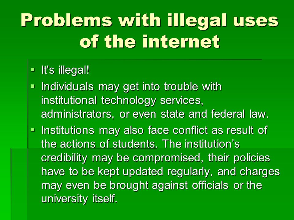 Problems with illegal uses of the internet It s illegal.