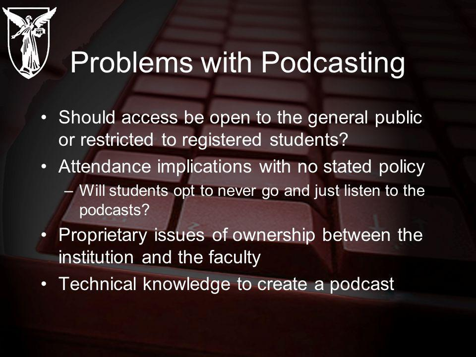 Problems with Podcasting Should access be open to the general public or restricted to registered students.