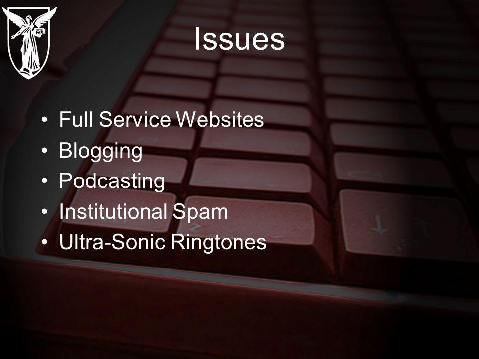 Issues Full Service Websites Blogging Podcasting Institutional Spam Ultra-Sonic Ringtones