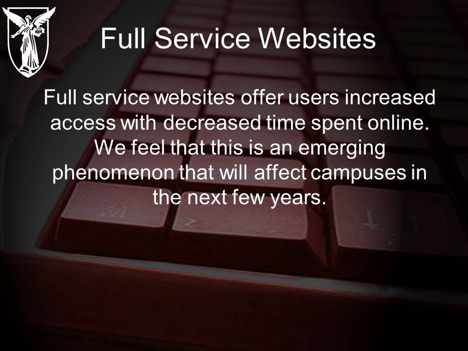 Full Service Websites Full service websites offer users increased access with decreased time spent online.