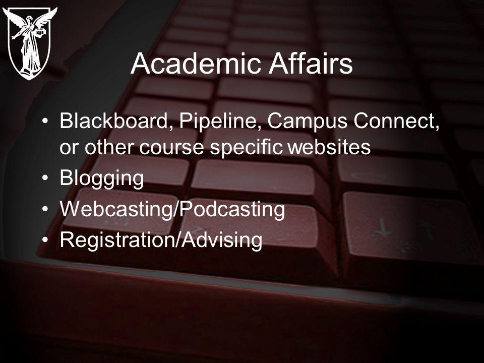 Academic Affairs Blackboard, Pipeline, Campus Connect, or other course specific websites Blogging Webcasting/Podcasting Registration/Advising