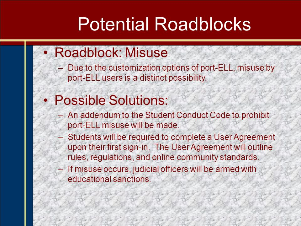 Potential Roadblocks Roadblock: Misuse –Due to the customization options of port-ELL, misuse by port-ELL users is a distinct possibility.