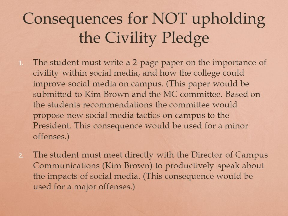 Consequences for NOT upholding the Civility Pledge 1.