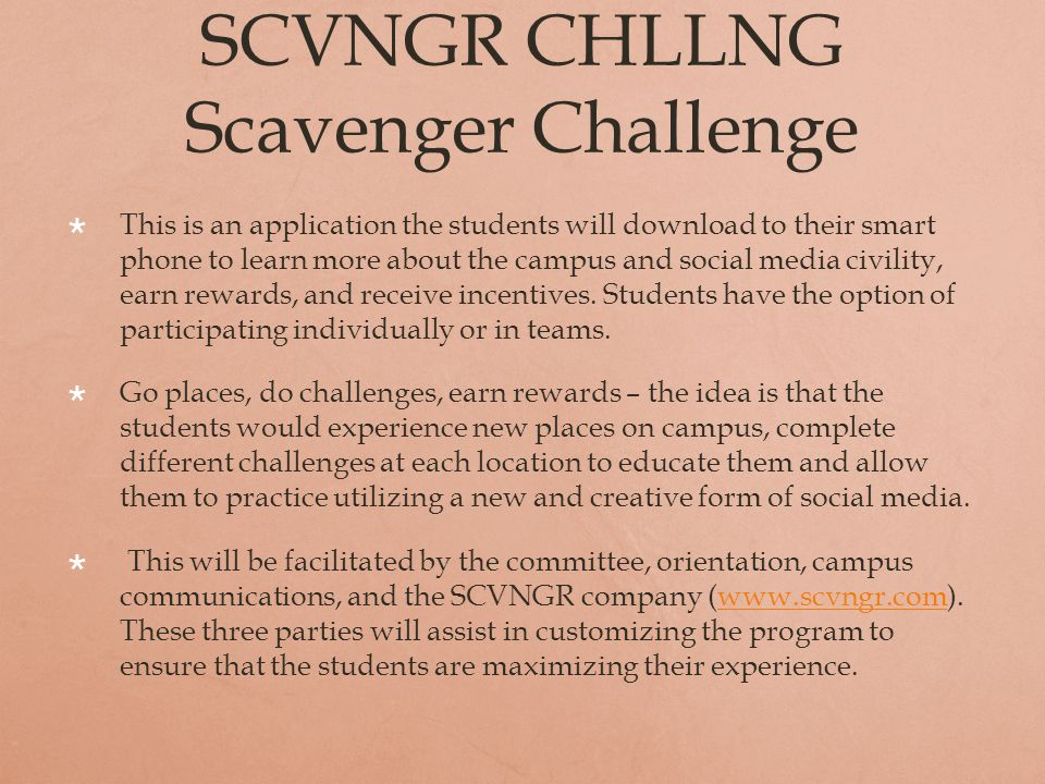 SCVNGR CHLLNG Scavenger Challenge This is an application the students will download to their smart phone to learn more about the campus and social media civility, earn rewards, and receive incentives.