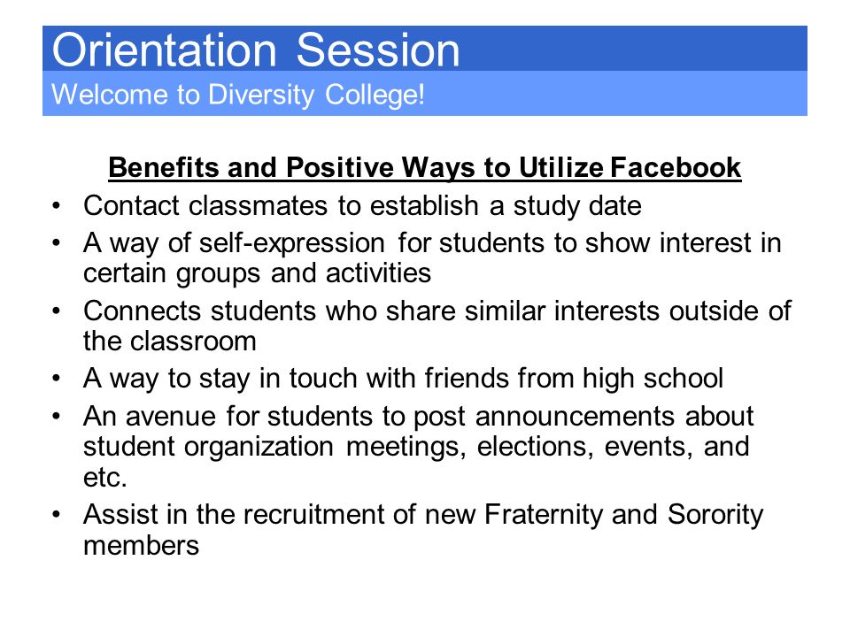 Benefits and Positive Ways to Utilize Facebook Contact classmates to establish a study date A way of self-expression for students to show interest in