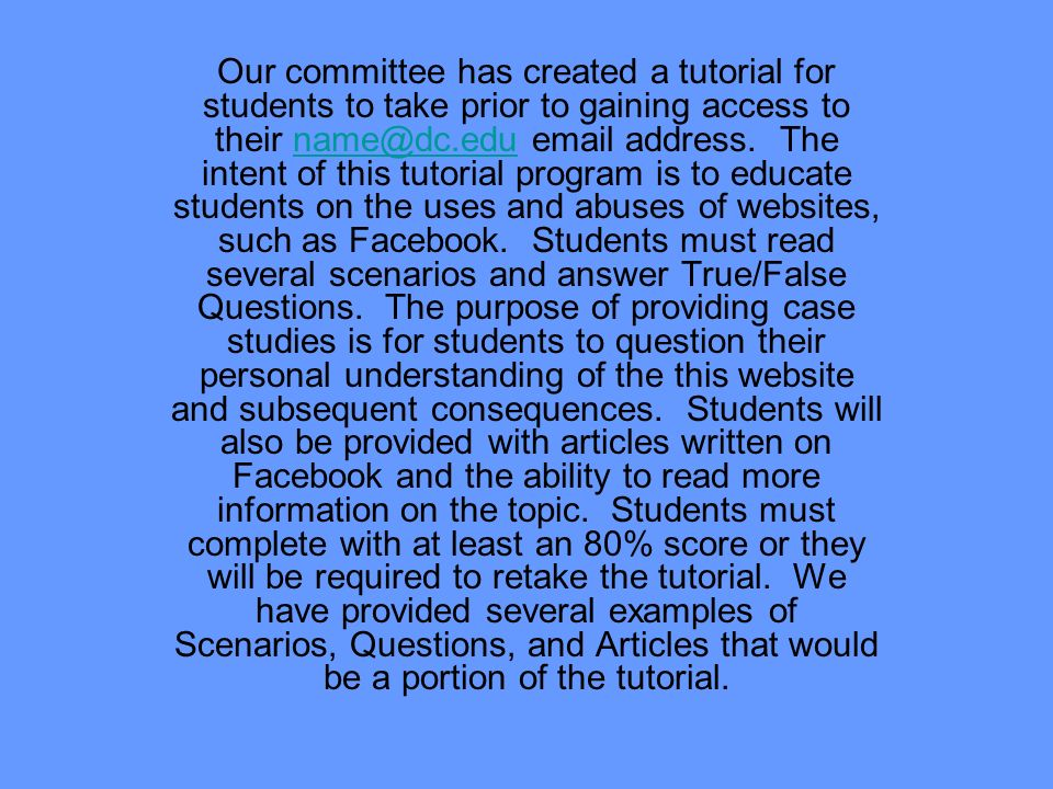 Our committee has created a tutorial for students to take prior to gaining access to their name@dc.edu email address. The intent of this tutorial prog