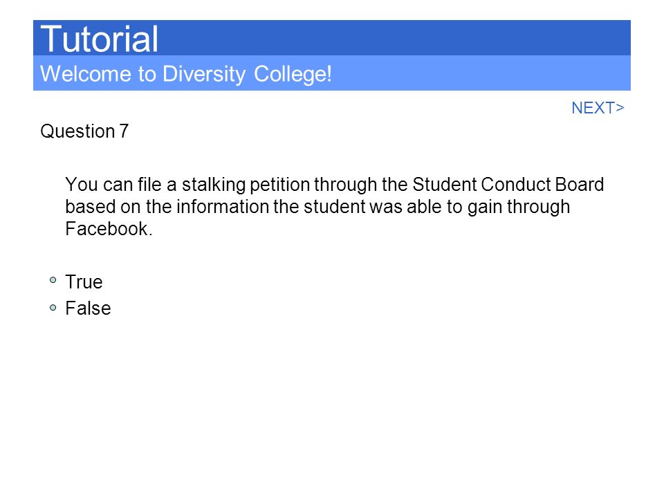 Question 7 You can file a stalking petition through the Student Conduct Board based on the information the student was able to gain through Facebook.