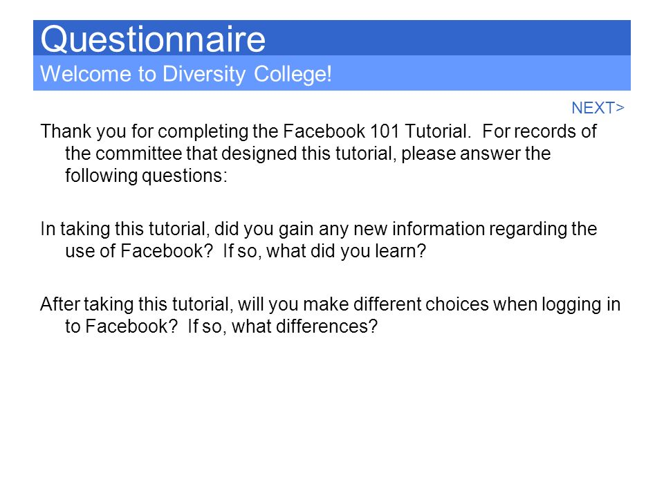 Thank you for completing the Facebook 101 Tutorial. For records of the committee that designed this tutorial, please answer the following questions: I