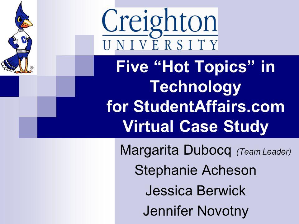 Five Hot Topics in Technology for StudentAffairs.com Virtual Case Study Margarita Dubocq (Team Leader) Stephanie Acheson Jessica Berwick Jennifer Novotny