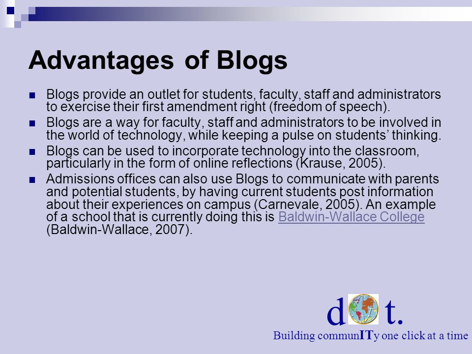 Advantages of Blogs Blogs provide an outlet for students, faculty, staff and administrators to exercise their first amendment right (freedom of speech