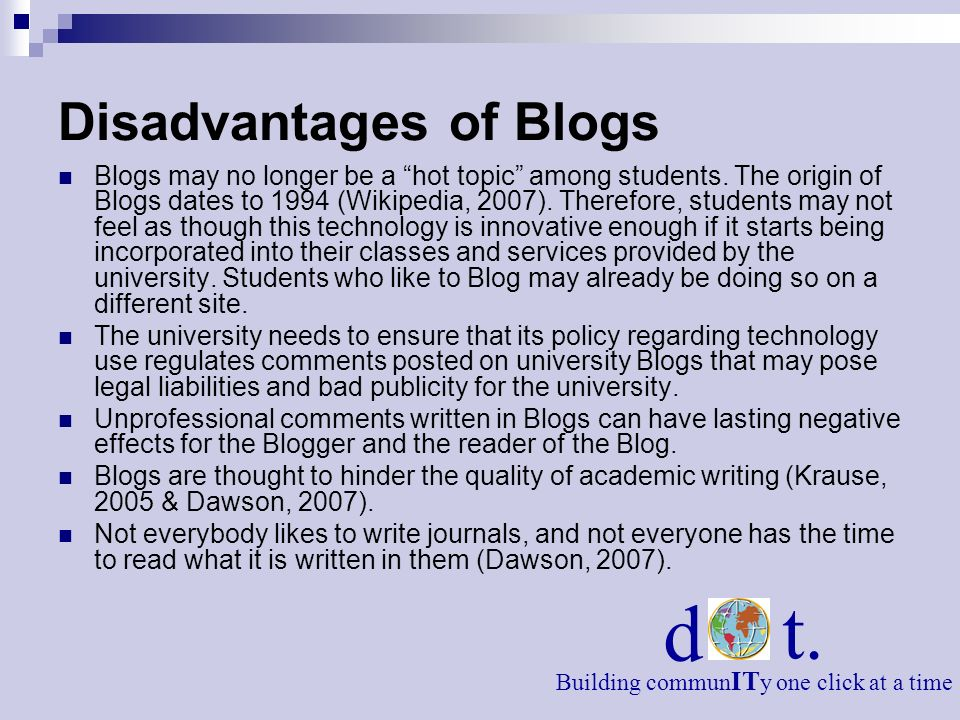 Disadvantages of Blogs Blogs may no longer be a hot topic among students.