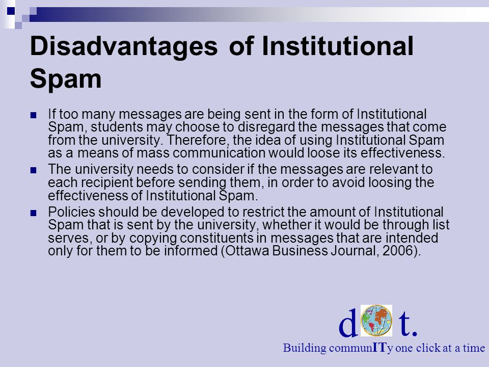 Disadvantages of Institutional Spam If too many messages are being sent in the form of Institutional Spam, students may choose to disregard the messag