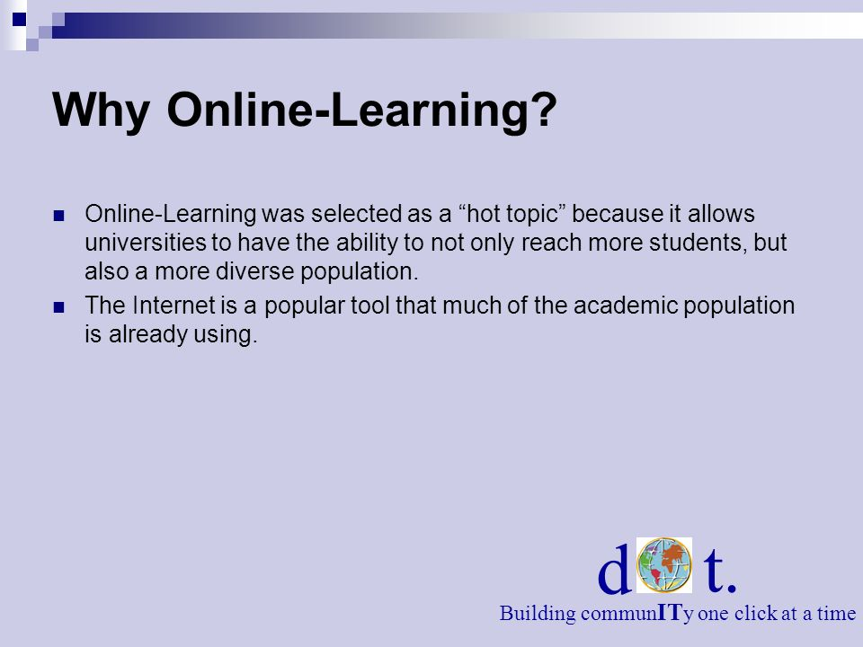 Why Online-Learning? Online-Learning was selected as a hot topic because it allows universities to have the ability to not only reach more students, b