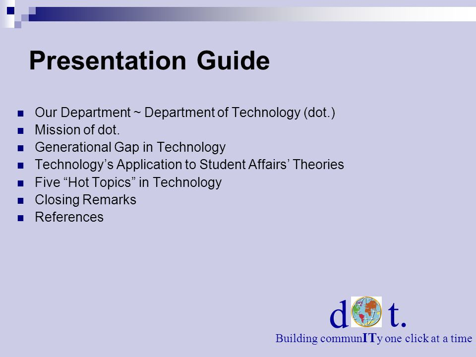Presentation Guide Our Department ~ Department of Technology (dot.) Mission of dot. Generational Gap in Technology Technologys Application to Student
