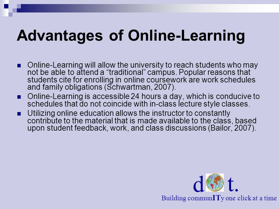Advantages of Online-Learning Online-Learning will allow the university to reach students who may not be able to attend a traditional campus. Popular