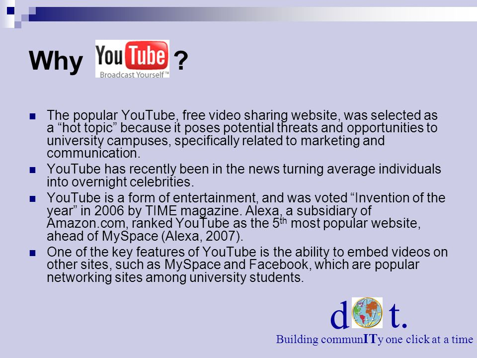 Why ? The popular YouTube, free video sharing website, was selected as a hot topic because it poses potential threats and opportunities to university