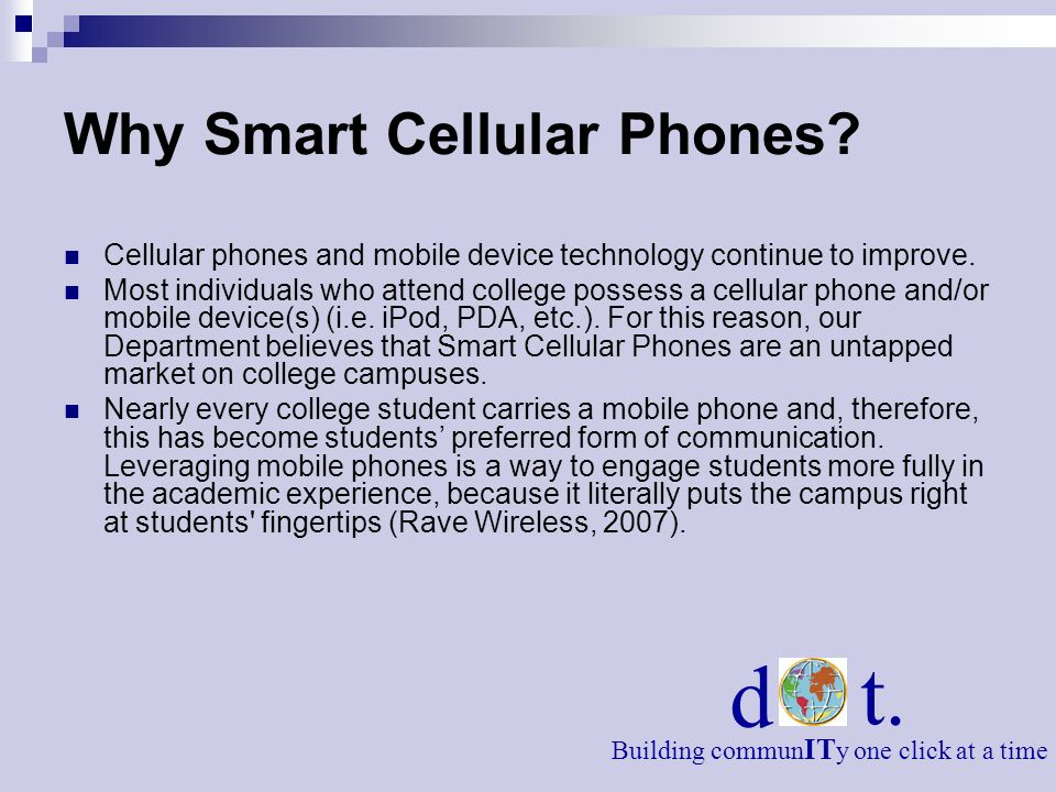 Why Smart Cellular Phones? Cellular phones and mobile device technology continue to improve. Most individuals who attend college possess a cellular ph