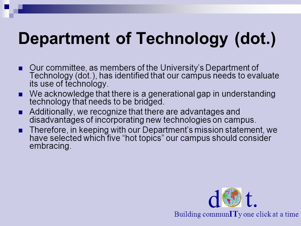 Department of Technology (dot.) Our committee, as members of the Universitys Department of Technology (dot.), has identified that our campus needs to
