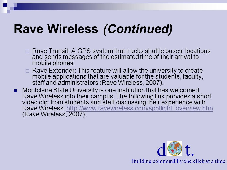 Rave Wireless (Continued) Rave Transit: A GPS system that tracks shuttle buses locations and sends messages of the estimated time of their arrival to