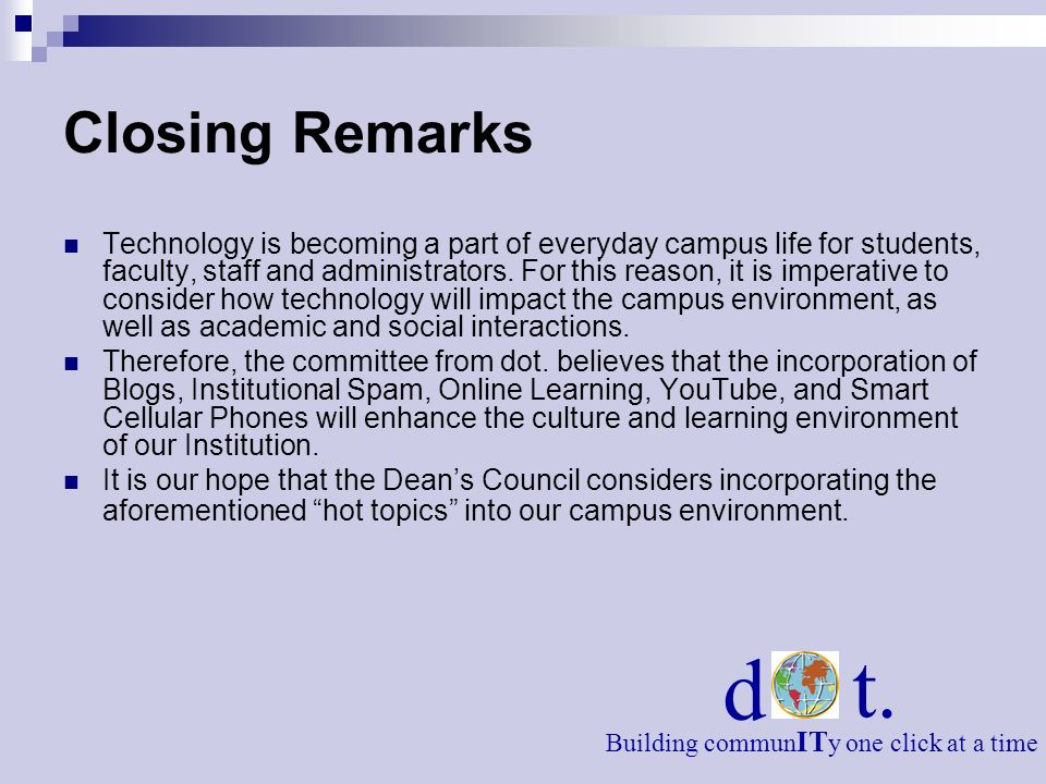 Closing Remarks Technology is becoming a part of everyday campus life for students, faculty, staff and administrators.