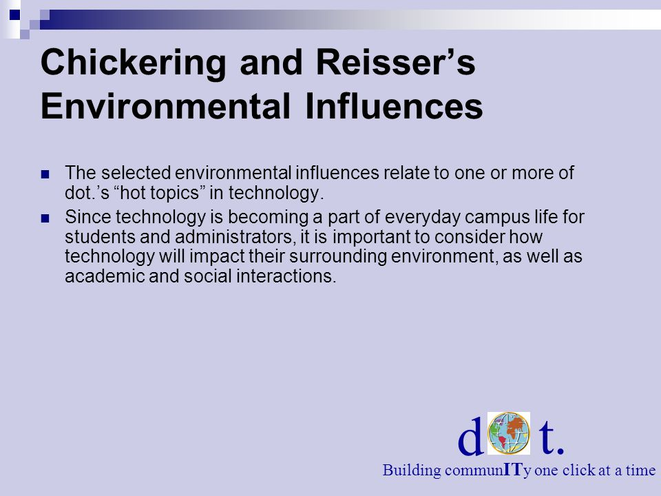 Chickering and Reissers Environmental Influences The selected environmental influences relate to one or more of dot.s hot topics in technology. Since
