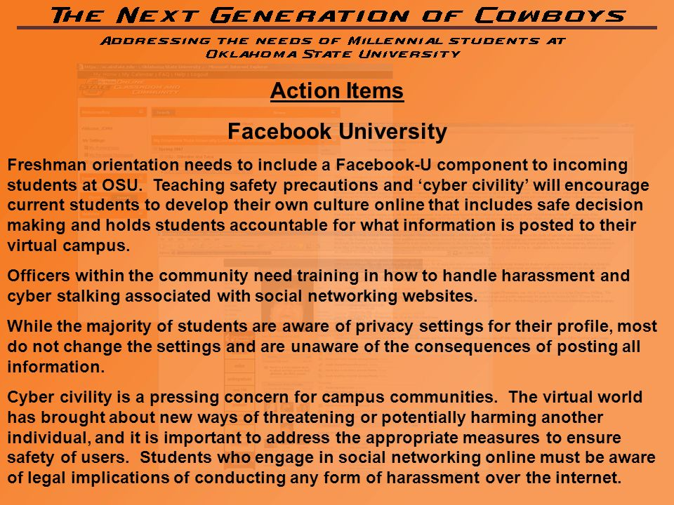 Action Items Facebook University Freshman orientation needs to include a Facebook-U component to incoming students at OSU. Teaching safety precautions