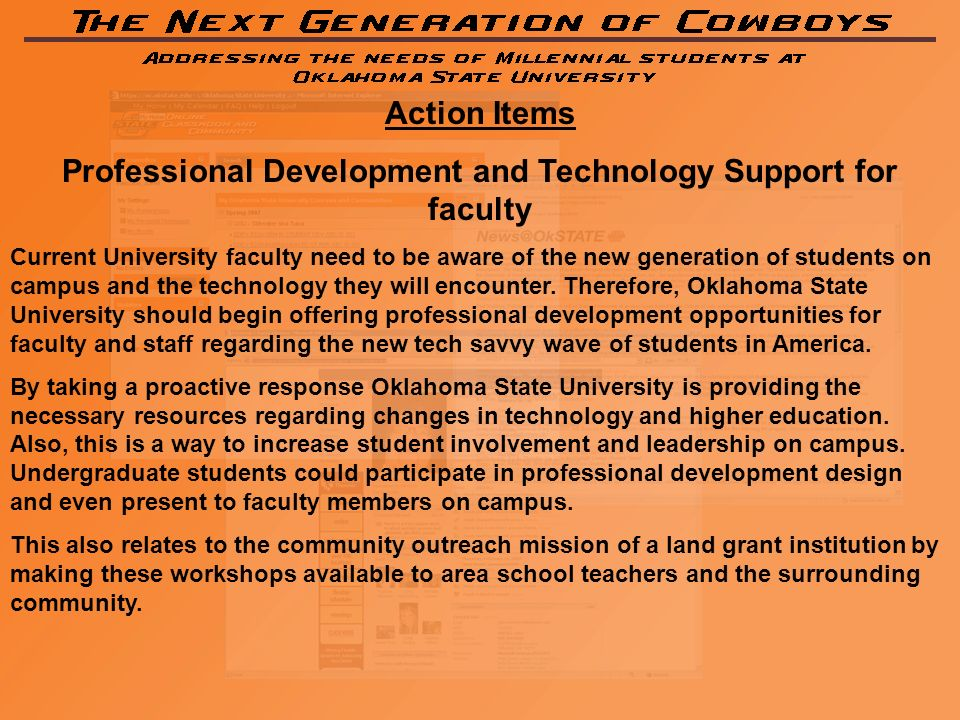 Action Items Professional Development and Technology Support for faculty Current University faculty need to be aware of the new generation of students