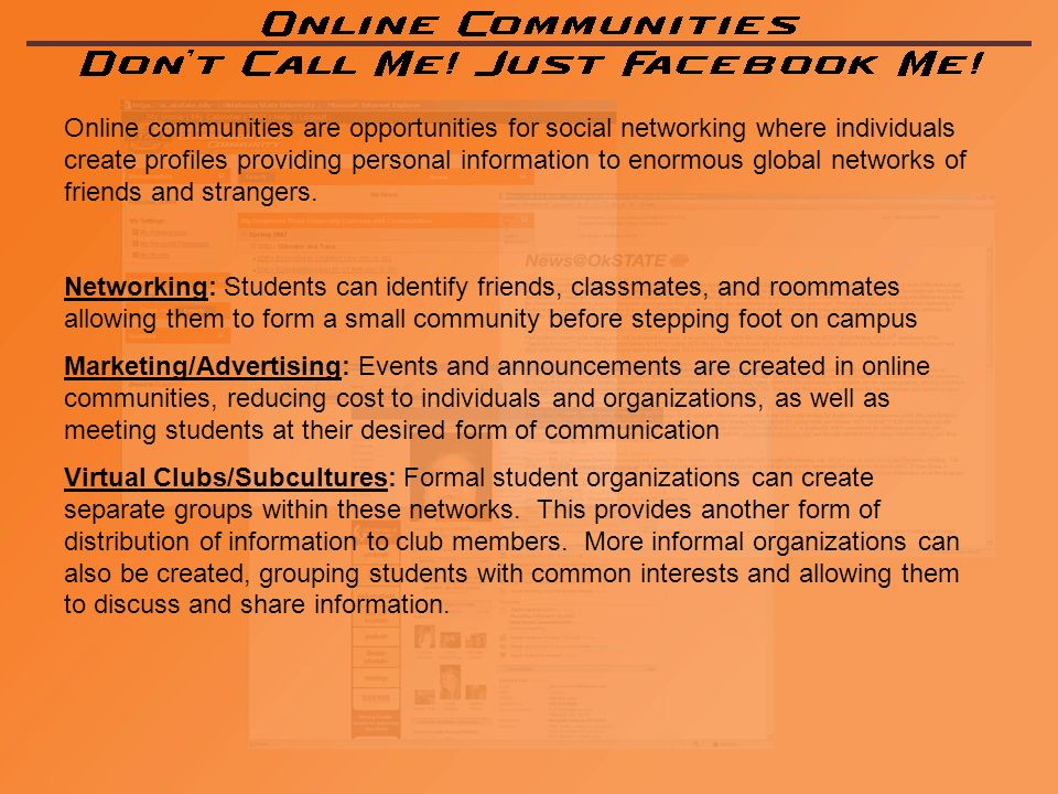 Online communities are opportunities for social networking where individuals create profiles providing personal information to enormous global networks of friends and strangers.