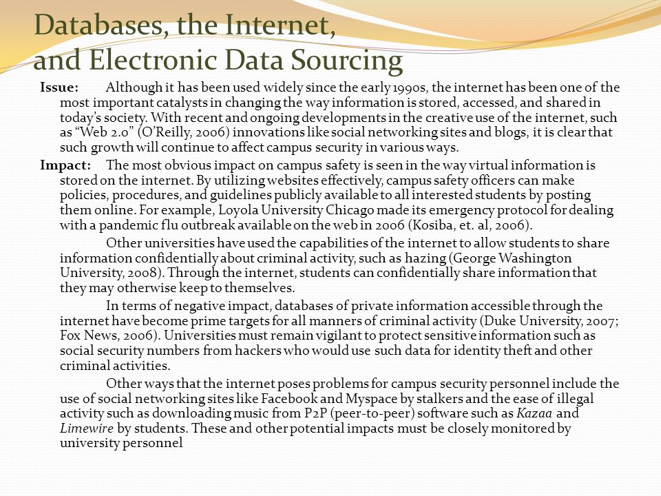 Databases, the Internet, and Electronic Data Sourcing Issue: Although it has been used widely since the early 1990s, the internet has been one of the most important catalysts in changing the way information is stored, accessed, and shared in todays society.