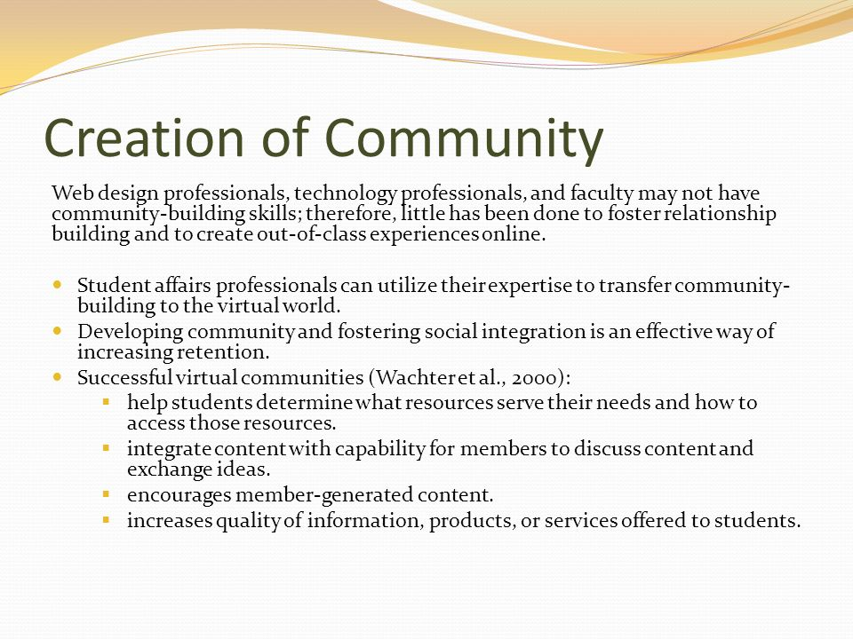 Creation of Community Web design professionals, technology professionals, and faculty may not have community-building skills; therefore, little has be