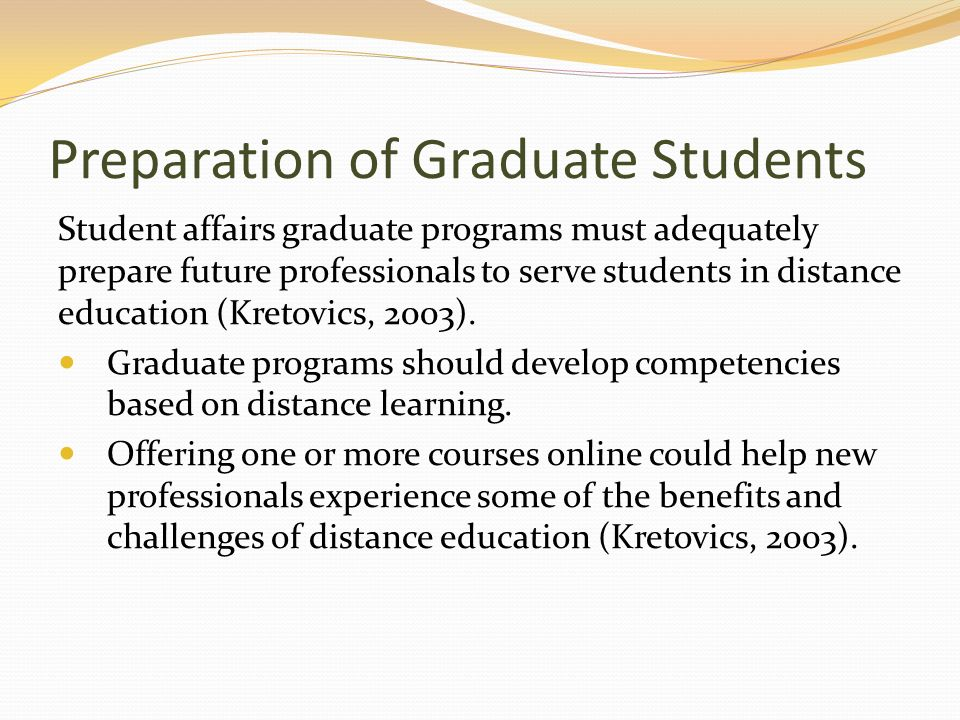 Preparation of Graduate Students Student affairs graduate programs must adequately prepare future professionals to serve students in distance educatio