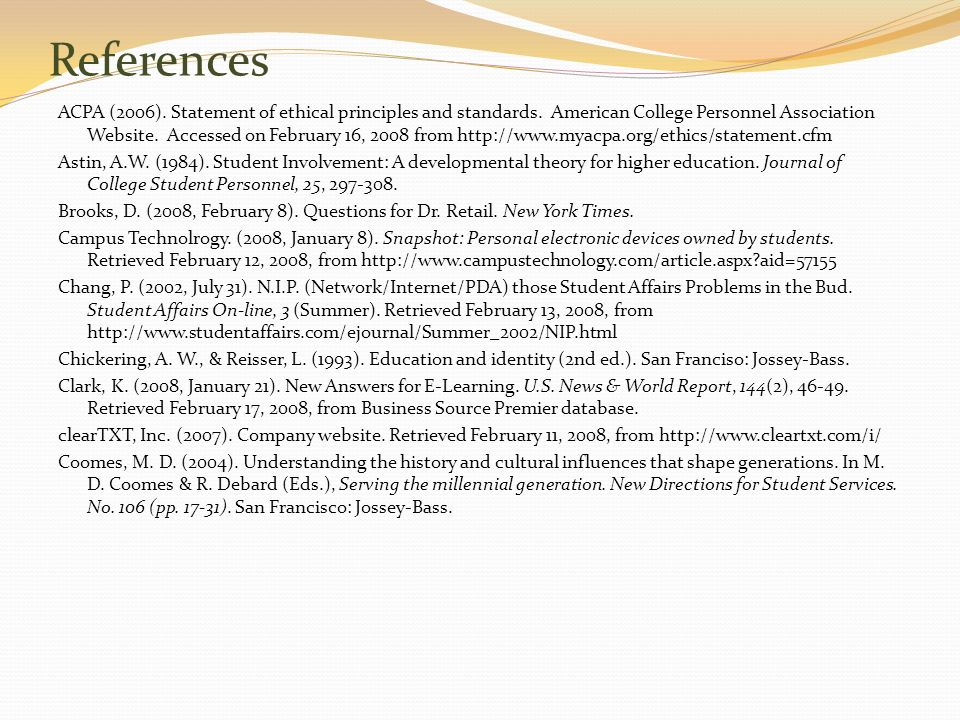 References ACPA (2006). Statement of ethical principles and standards. American College Personnel Association Website. Accessed on February 16, 2008 f