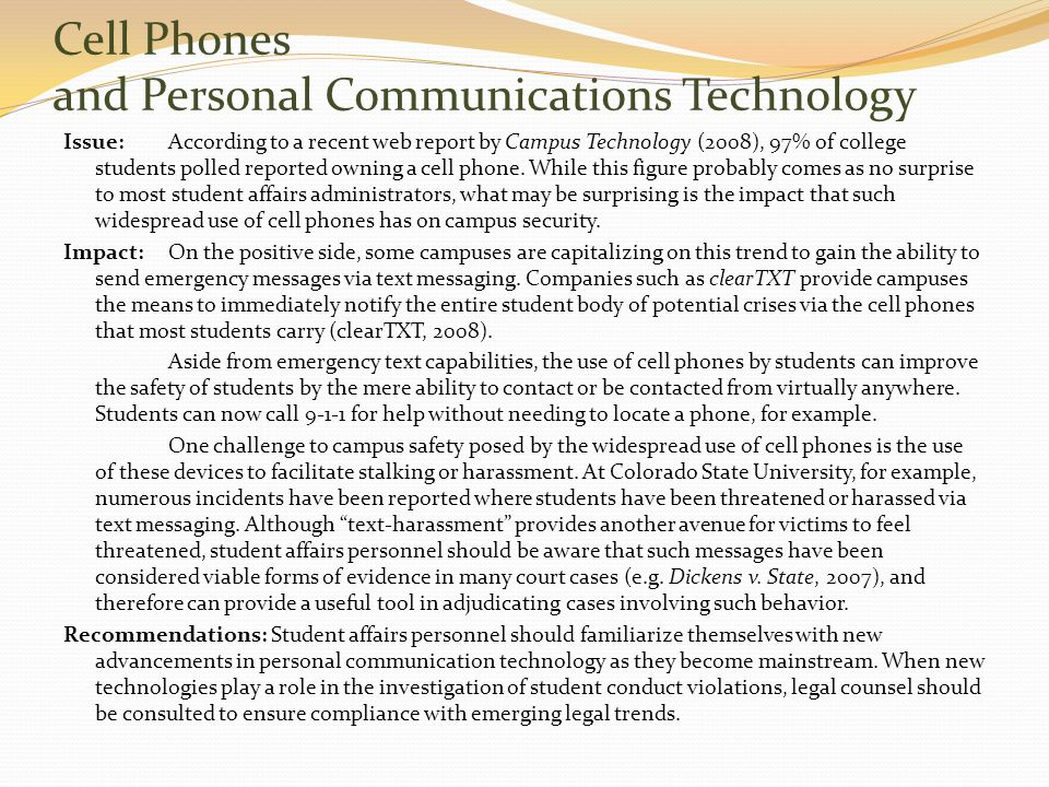 Cell Phones and Personal Communications Technology Issue: According to a recent web report by Campus Technology (2008), 97% of college students polled