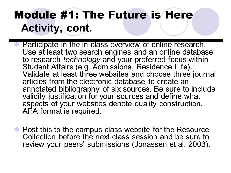Module #1: The Future is Here Activity, cont. Participate in the in-class overview of online research. Use at least two search engines and an online d