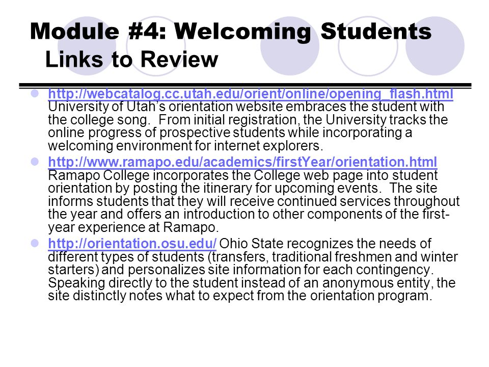 Module #4: Welcoming Students Links to Review http://webcatalog.cc.utah.edu/orient/online/opening_flash.html University of Utahs orientation website e