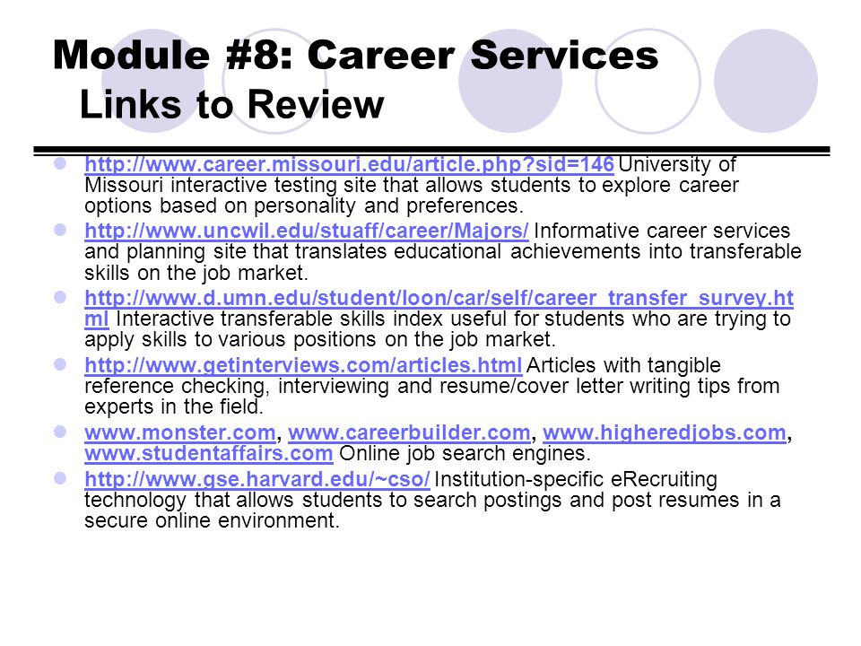 Module #8: Career Services Links to Review http://www.career.missouri.edu/article.php?sid=146 University of Missouri interactive testing site that all