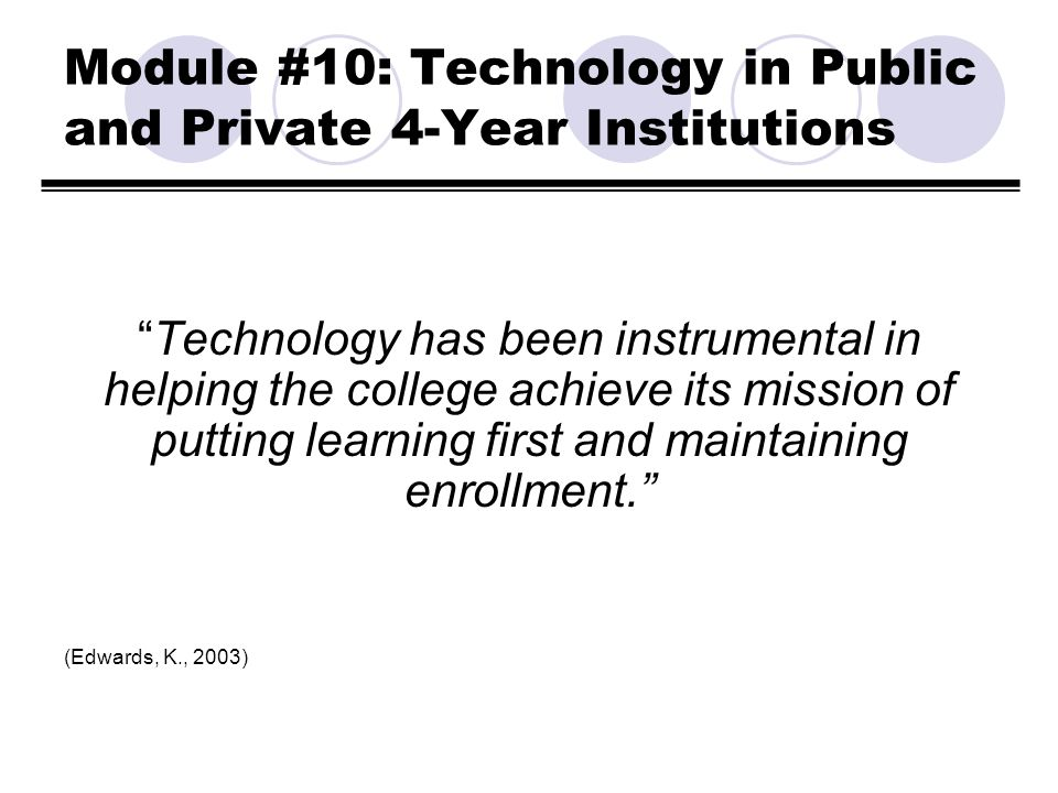 Module #10: Technology in Public and Private 4-Year Institutions Technology has been instrumental in helping the college achieve its mission of puttin