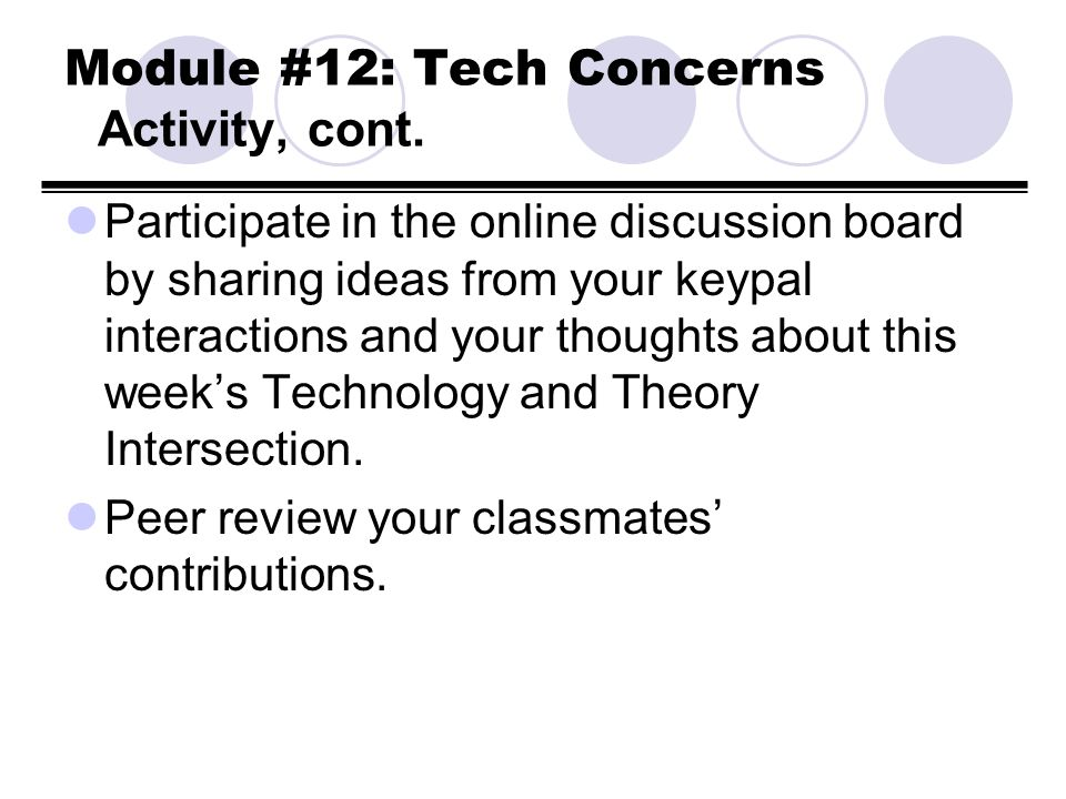 Module #12: Tech Concerns Activity, cont. Participate in the online discussion board by sharing ideas from your keypal interactions and your thoughts