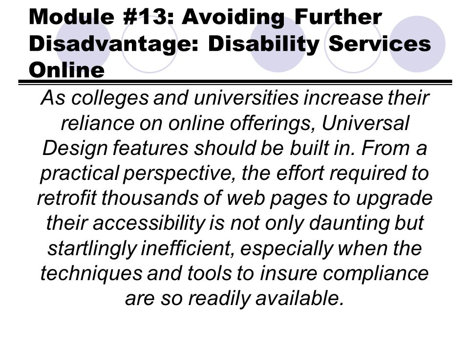 Module #13: Avoiding Further Disadvantage: Disability Services Online As colleges and universities increase their reliance on online offerings, Univer