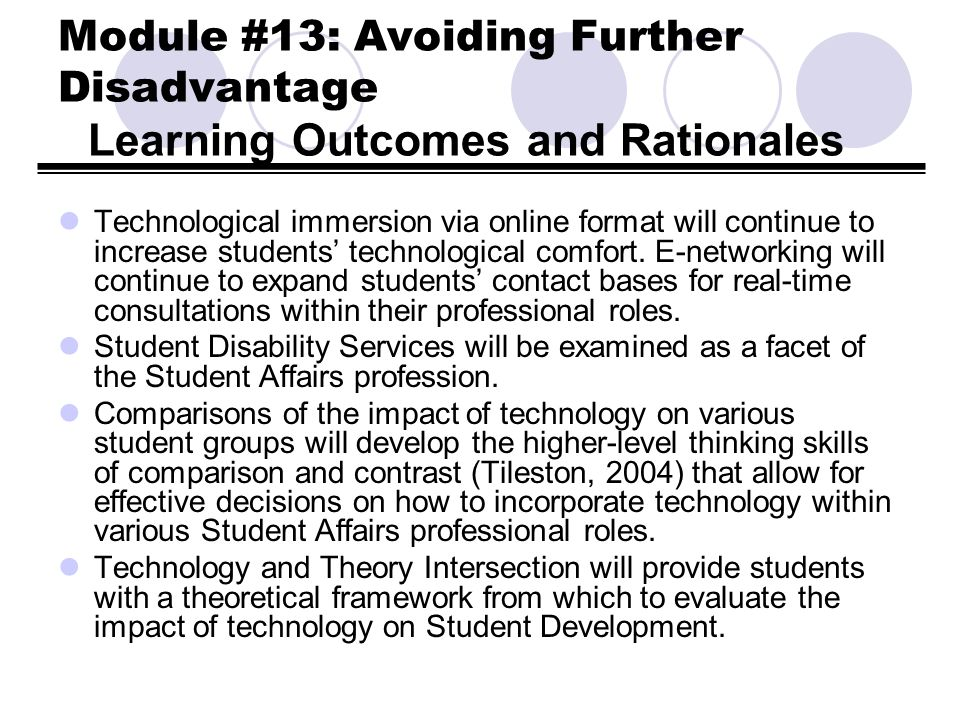 Module #13: Avoiding Further Disadvantage Learning Outcomes and Rationales Technological immersion via online format will continue to increase student