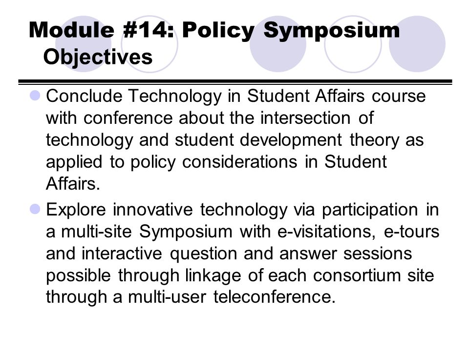 Module #14: Policy Symposium Objectives Conclude Technology in Student Affairs course with conference about the intersection of technology and student