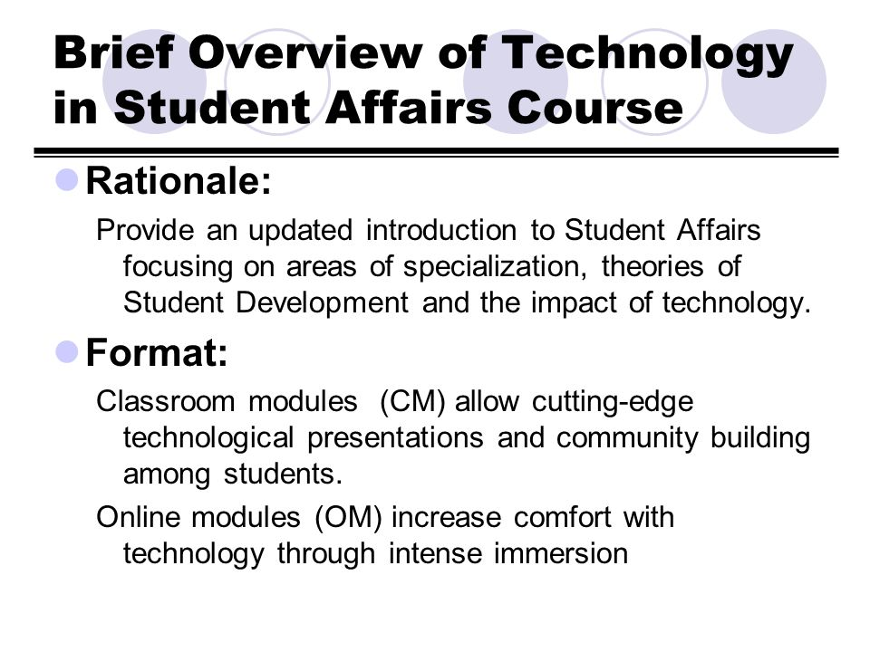 Brief Overview of Technology in Student Affairs Course Rationale: Provide an updated introduction to Student Affairs focusing on areas of specializati