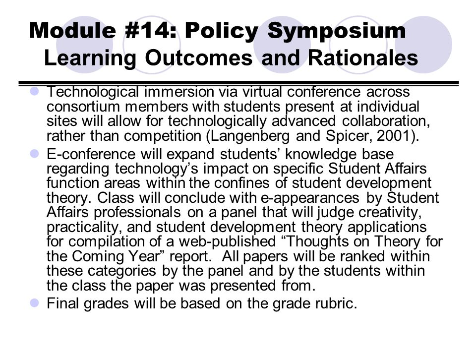 Module #14: Policy Symposium Learning Outcomes and Rationales Technological immersion via virtual conference across consortium members with students p